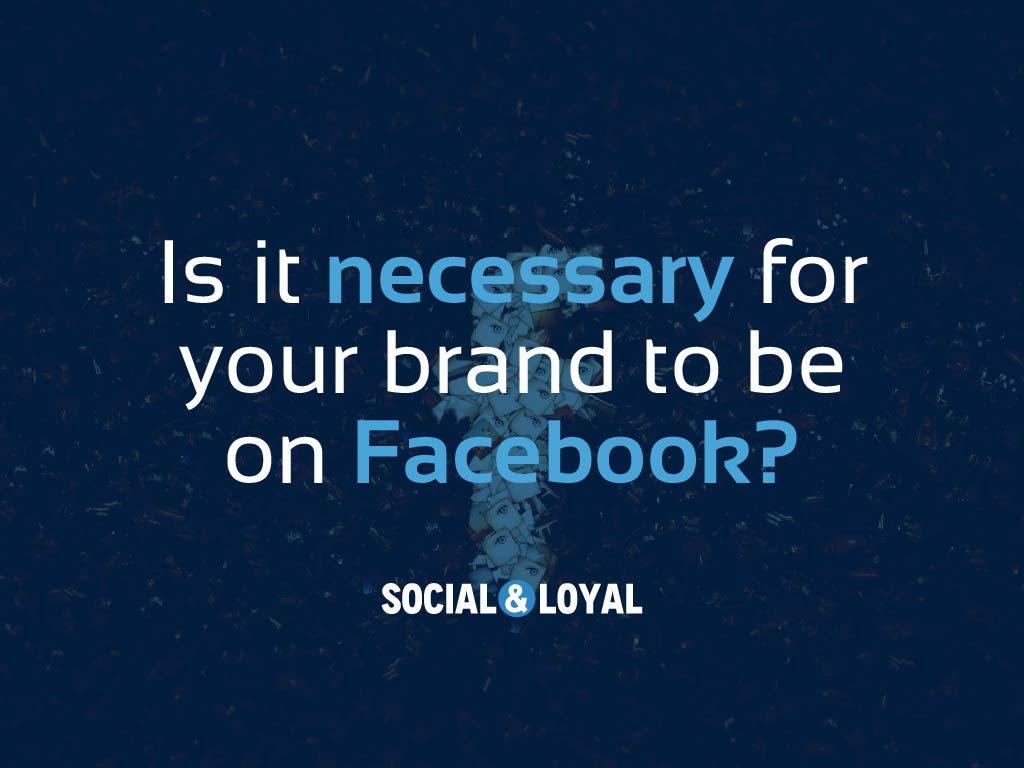 Does my brand need to be on Facebook?